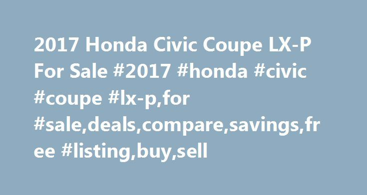 2017 Honda Civic Coupe LX-P For Sale #2017 #honda #civic #coupe #lx-p,for #sale,deals,compare,savings,free #listing,buy,sell http://mississippi.nef2.com/2017-honda-civic-coupe-lx-p-for-sale-2017-honda-civic-coupe-lx-pfor-saledealscomparesavingsfree-listingbuysell/  2017 Honda Civic Coupe LX-P for Sale Nationwide Text Search To search for combination of words or phrases, separate items with commas. For example, entering Factory Warranty, Bluetooth will show all listings with both the phrase…