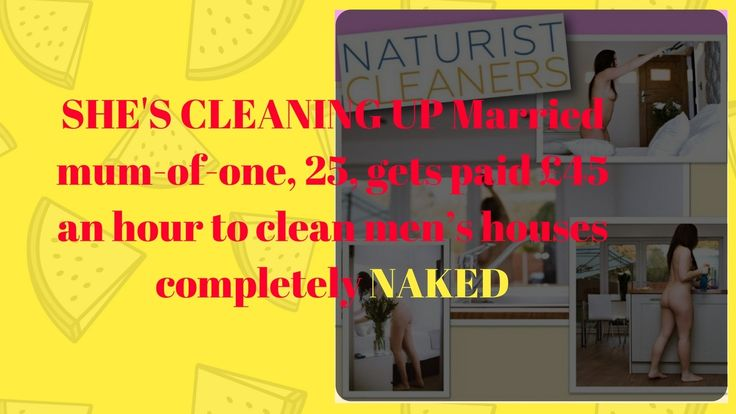 SHE'S CLEANING UP Married mum of one, 25, gets paid £45 an hour to clean men's houses completely NAK - YouTube