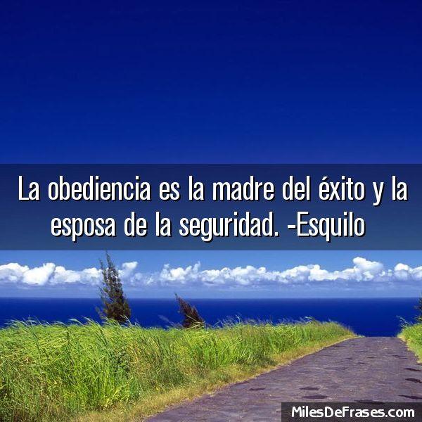 La obediencia es la madre del éxito y la esposa de la seguridad. -Esquilo