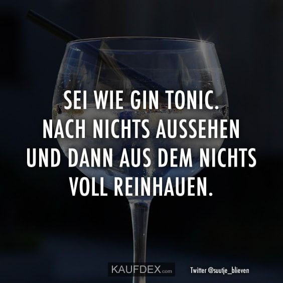 Be Like Gin And Tonic Look For Nothing And Then Out Of Nowhere Today Pin Gin Zitate Lustige Zitate Gin