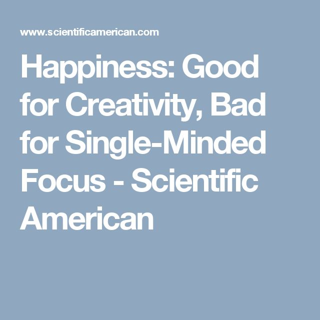 Happiness: Good for Creativity, Bad for Single-Minded Focus - Scientific American