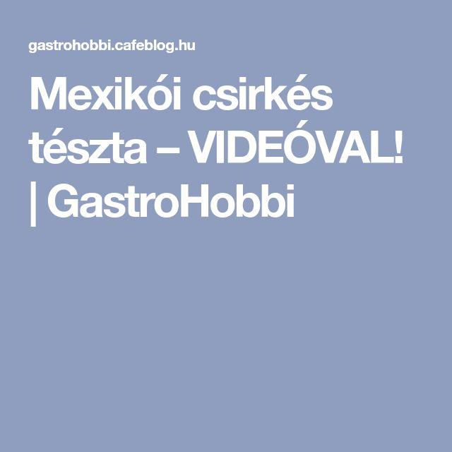 Mexikói csirkés tészta – VIDEÓVAL! | GastroHobbi