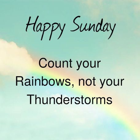 Happy Sunday Count Your Rainbows good morning sunday sunday quotes good morning quotes happy sunday sunday quote happy sunday quotes good morning sunday beautiful sunday quotes sunday quotes for friends and family