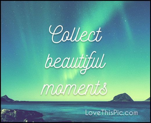 Pinterest Beautiful Quotes: Collect Beautiful Moments Quotes Positive Quotes Quote