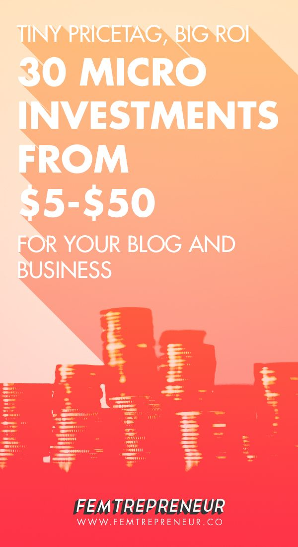 Make Micro-Investments in Yourself and Grow Your Business: 30 Micro-investments from $5 - $50 with Big ROI For Your Blog & Biz | FEMTREPRENEUR