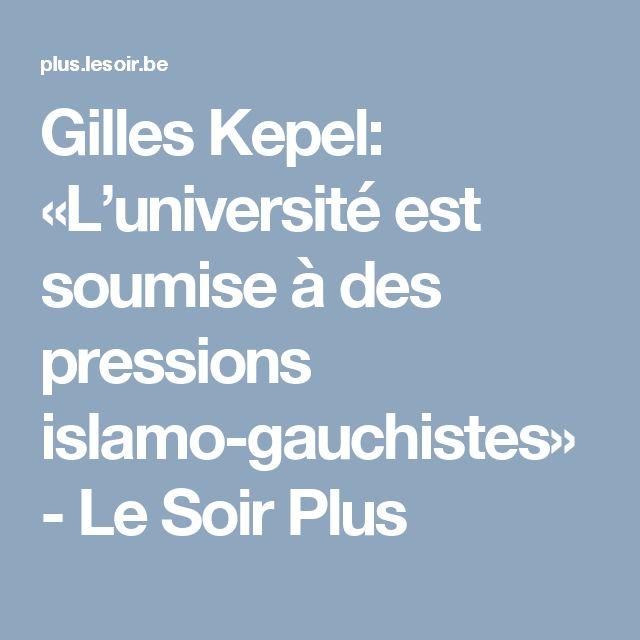 Gilles Kepel: «L'université est soumise à des pressions islamo-gauchistes» - Le Soir Plus