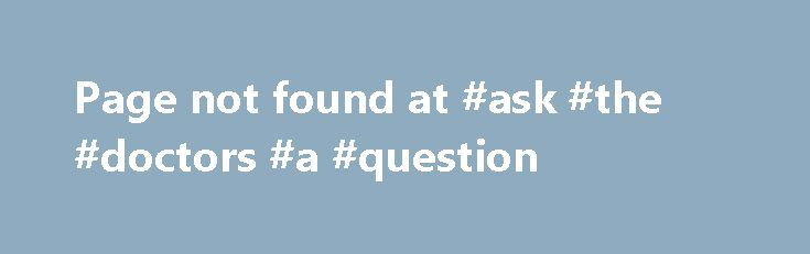 Page not found at #ask #the #doctors #a #question http://questions.remmont.com/page-not-found-at-ask-the-doctors-a-question/  #ask an online doctor # Page not found (404) http://women.healthkosh.com/doctor-online/?page=276 q= Using the URLconf defined in mysite.urls. Django tried these URL patterns, in this order: ^admin/jsi18n/$ ^$ ^$ ^admin/filebrowser/ ^admin/invite_user/$ ^account/signup/$ ^autocomplete/(\w+)/$ ^search/ ^authority/ ^admin/(\d+)/(\d+)/(.*) ^admin/ ^admin/(.*)…
