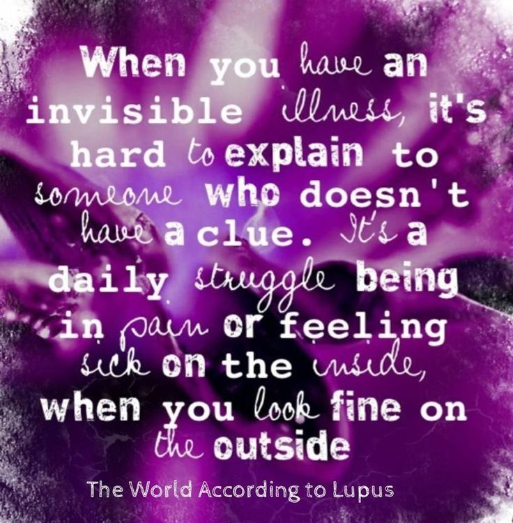 When you have an invisible illness, it's hard to explain to someone who doesn't have a clue. It's a daily struggle being in pain or feeling sick on the inside when you look fine on the outside.