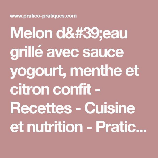 Melon d'eau grillé avec sauce yogourt, menthe et citron confit - Recettes - Cuisine et nutrition - Pratico Pratique