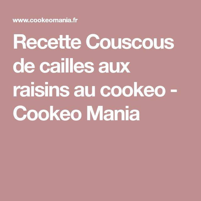 Recette Couscous de cailles aux raisins au cookeo - Cookeo Mania