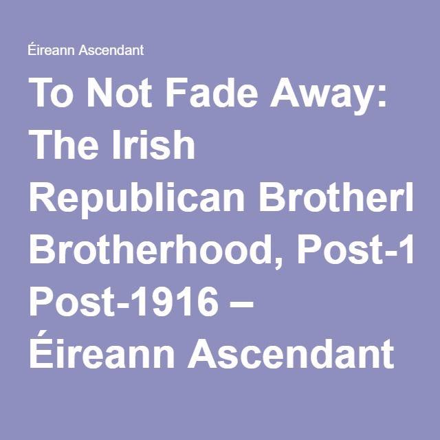 To Not Fade Away: The Irish Republican Brotherhood, Post-1916 – Éireann Ascendant