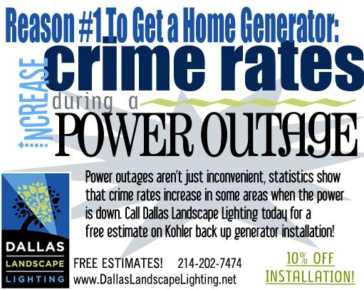Reason #1 to get a home generator: Crime rates go up when power goes down!  Call Dallas Landscape Lighting for a FREE Kohler generator installation estimate! 214-202-7474 http://www.dallaslandscapelighting.net