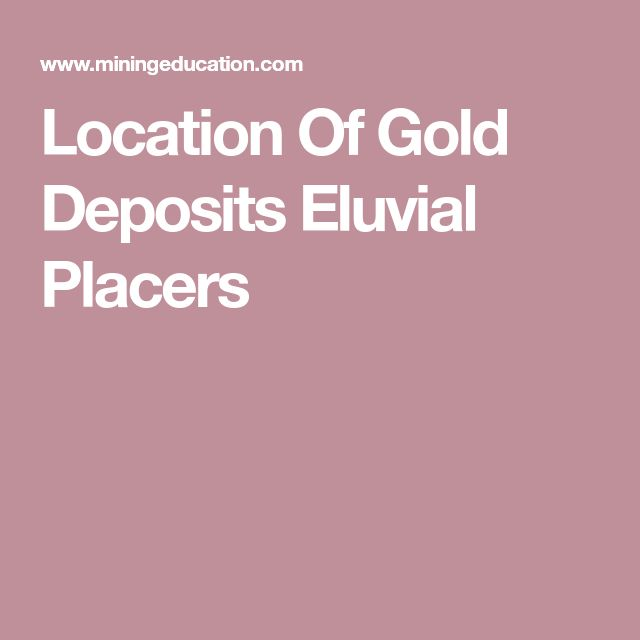 Location Of Gold Deposits Eluvial Placers