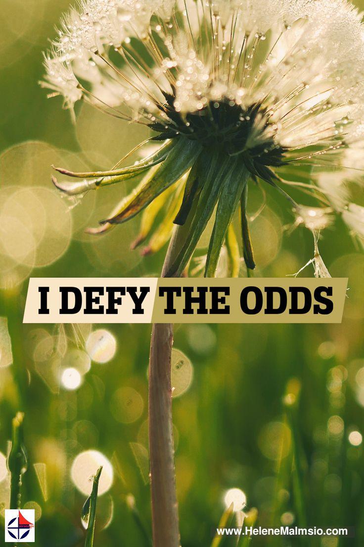 I defy the Odds ... #FamousQuotes #DailyMotivation #MotivationalQuotes #SelfHelp #InspirationalQuotes #DailyInspiration Please share the inspiration! http://www.HeleneMalmsio.com http://www.free-self-help.com