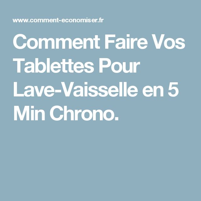 Comment Faire Vos Tablettes Pour Lave-Vaisselle en 5 Min Chrono.