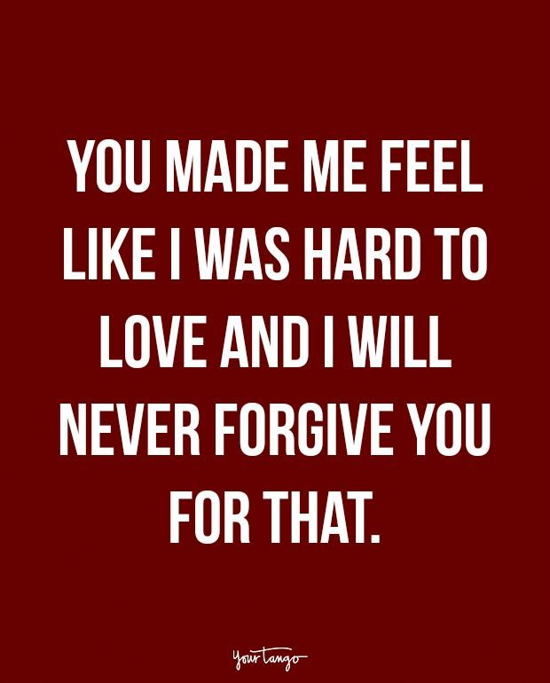 """You made me feel like I was hard to love and I will never forgive you for that. - Unknown #Relationships"