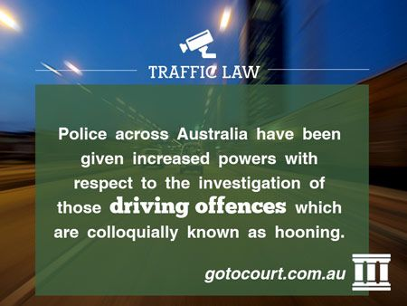 Police across Australia have been given increased powers with respect to the investigation of those driving offences which are colloquially known as hooning.