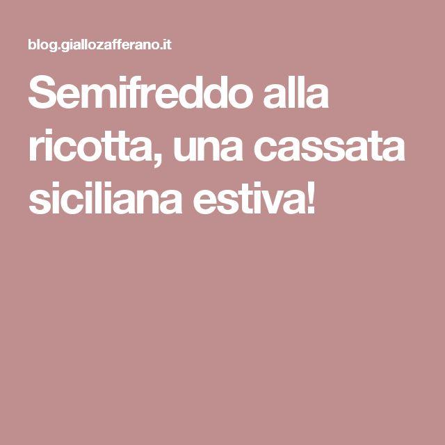 Semifreddo alla ricotta, una cassata siciliana estiva!
