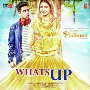 Download Whats Up Mp3 Song Singer Mika Singh Movie Phillauri | DjDosanjh.com