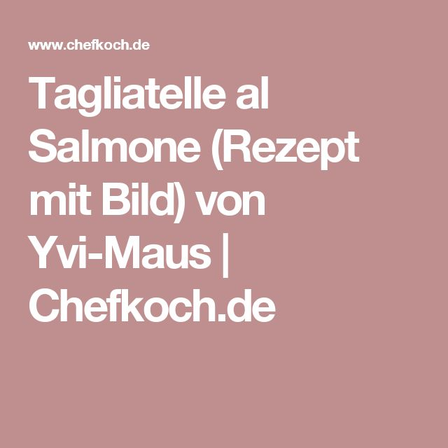 Tagliatelle al Salmone (Rezept mit Bild) von Yvi-Maus   Chefkoch.de