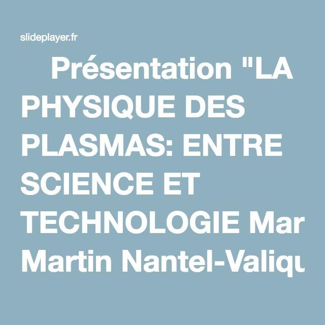 """⚡Présentation """"LA PHYSIQUE DES PLASMAS: ENTRE SCIENCE ET TECHNOLOGIE Martin Nantel-Valiquette et Olivier Barthélemy Groupe de Physique des Plasmas Université de Montréal."""""""