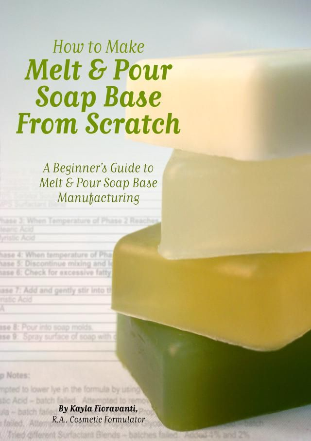 Have you ever wondered how melt and pour soap base is actually made?: How to Make Melt and Pour Soap Base from Scratch - by Kayla Fioravanti