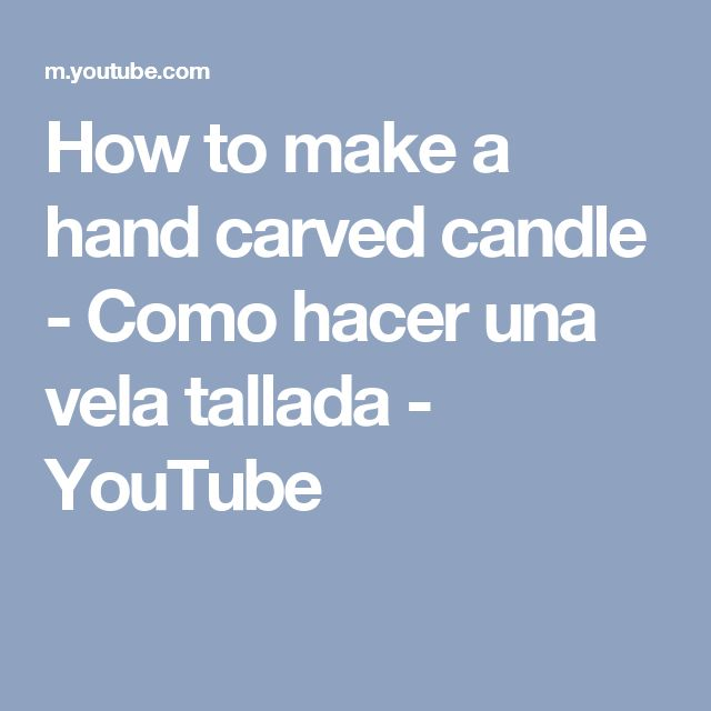 How to make a hand carved candle - Como hacer una vela tallada - YouTube