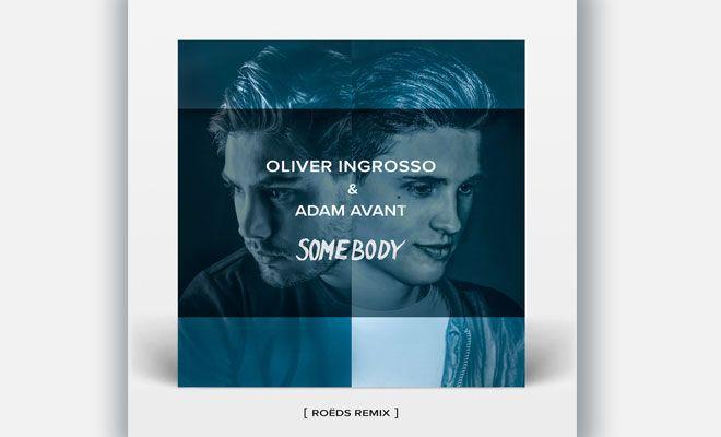 Full Stream: Oliver Ingrosso & Adam Avant – Somebody (ROËDS Remix)  #Music #Blogs #EDM #EDMFamily