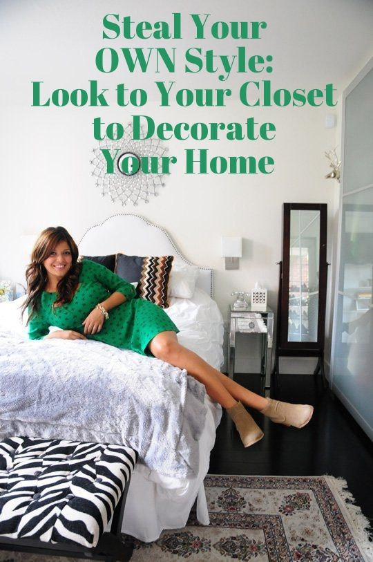 Steal Your OWN Style: Look to Your Closet to Decorate Your