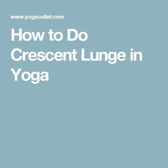 How to Do Crescent Lunge in Yoga