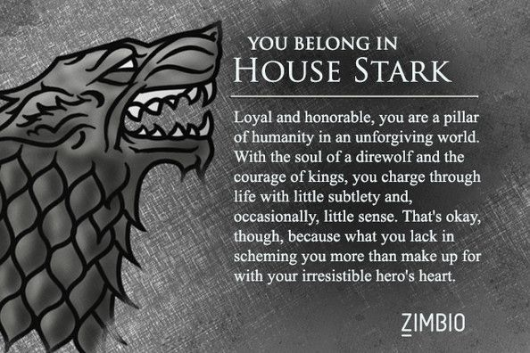 I did a Game of Thrones quiz and it's the result I had... I found it strange xd @Rachelle Beaudoin hehe http://www.zimbio.com/quiz/wK1eBDbbA8J/Game+Thrones+House