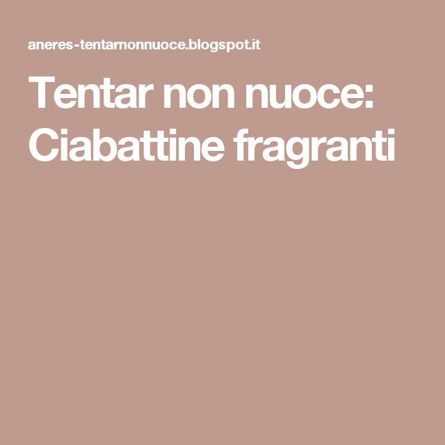 Tentar non nuoce: Ciabattine fragranti