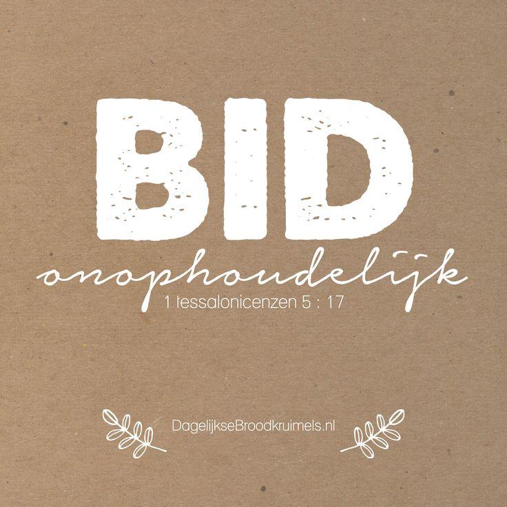 Bid onophoudelijk. 1 Thessalonicensen 5:17  #Bidden  http://www.dagelijksebroodkruimels.nl/1-thessalonicensen-5-17/