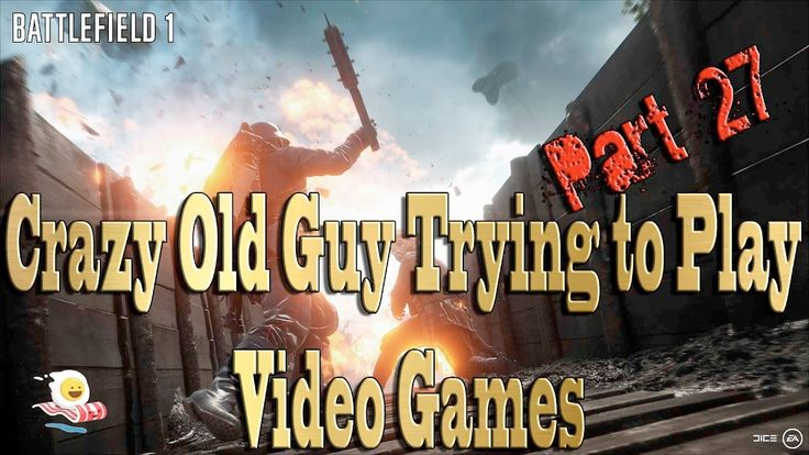 Battlefield 1 - Crazy Old Guy Trying to Play Video Games Part 27