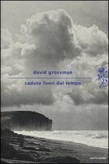 Caduto fuori dal tempo - David Grossman - 115 recensioni su Anobii