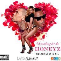 MISTA SMOOVE PRESENTS 'SOMETHINGFORTHEHONEYZ' THEVALENTINES2016MIX by Mista Smoove on SoundCloud