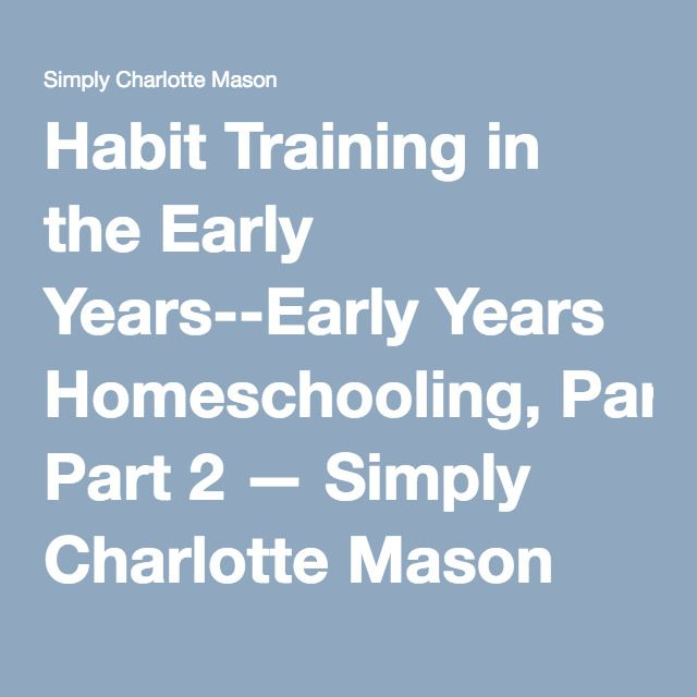 Habit Training in the Early Years--Early Years Homeschooling, Part 2 — Simply Charlotte Mason