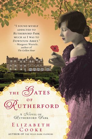 THE GATES OF RUTHERFORD by Elizabeth Cooke -- Return to the statley environs of Rutherford Park and the embattled Cavendish family—from the author of The Wild Dark Flowers.