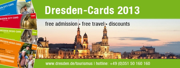Dresden Cards  (free travel on the city bus, the tram, the train, free admission to 12 museums, city sghtseeing tours, and guided tours, concerts and theatres, restaurants, and shopping)