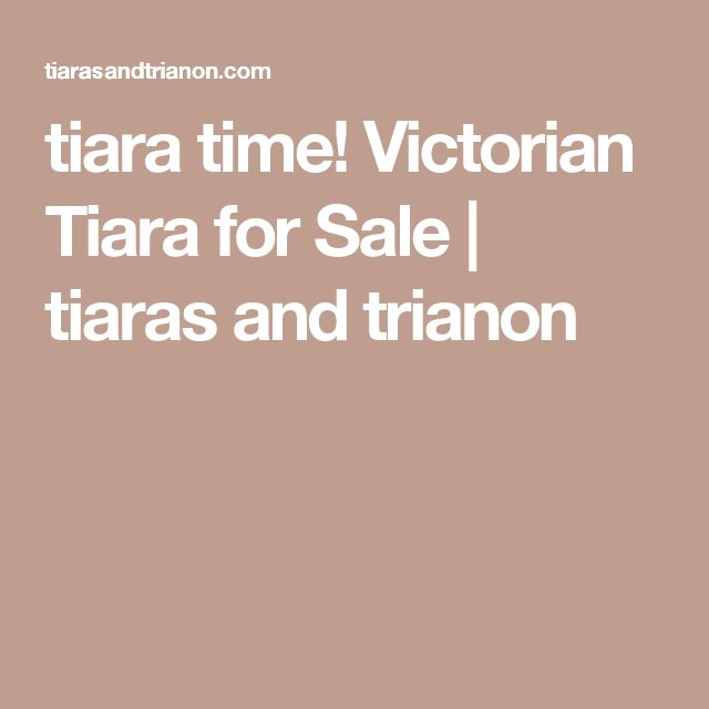 tiara time! Victorian Tiara for Sale | tiaras and trianon
