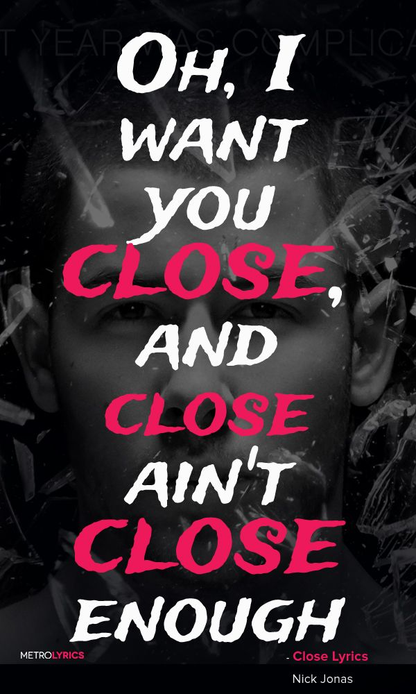 Nick Jonas - Close ft. Tove Lo Lyrics