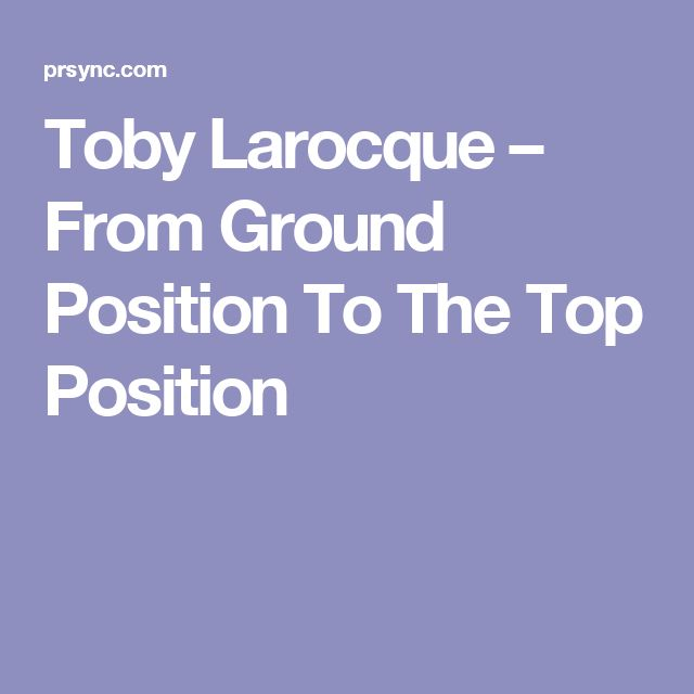 Toby Larocque – From Ground Position To The Top Position