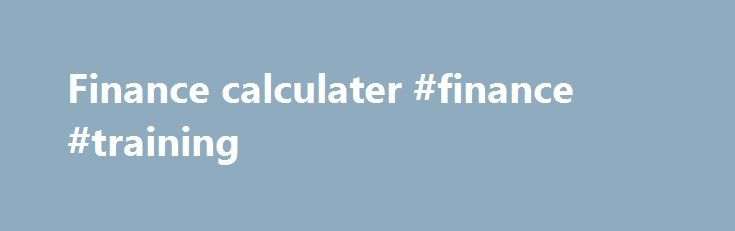 Finance calculater #finance #training http://finance.remmont.com/finance-calculater-finance-training/  #finance calculater # This Loan Payment Calculator computes an estimate of the size of your monthly loan payments and the annual salary required to manage them without too much financial difficulty. This loan calculator can be used with Federal education loans (Stafford, Perkins and PLUS) and most private student loans. (This student loan calculator can […]