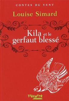 KILA ET LE GERFAUT BLESSÉ  Par l'auteureLouise Simard