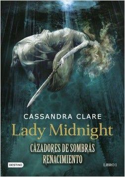 Lady Midnight. Cazadores de sombras: Renacimiento - Cassandra Clare - Enlace al catálogo: http://benasque.aragob.es/cgi-bin/abnetop?ACC=DOSEARCH&xsqf99=782881
