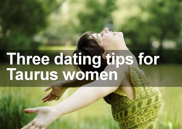 Three Dating Tips for Taurus Women | Trusted Psychic Mediums: http://trustedpsychicmediums.com/taurus-star-sign/three-dating-tips-taurus-women/