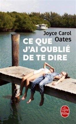 Découvrez Ce que j'ai oublié de te dire de Joyce Carol Oates sur Booknode, la communauté du livre