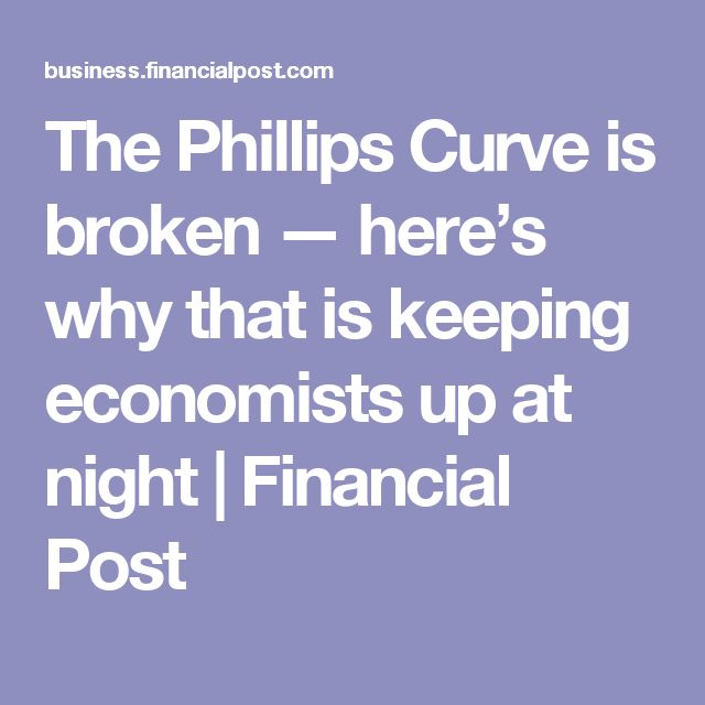 The Phillips Curve is broken — here's why that is keeping economists up at night | Financial Post