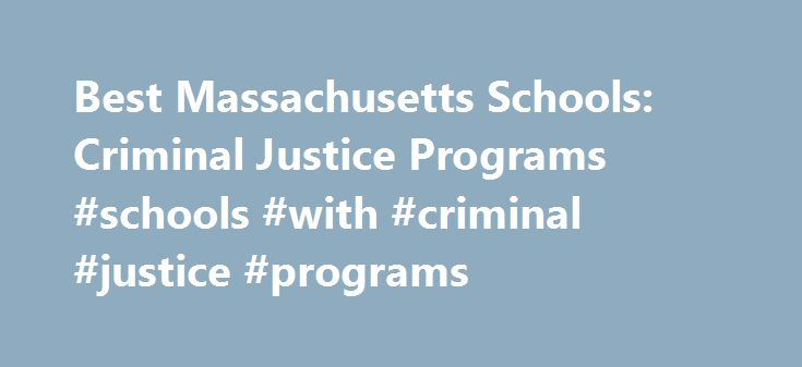 Best Massachusetts Schools: Criminal Justice Programs #schools #with #criminal #justice #programs http://raleigh.remmont.com/best-massachusetts-schools-criminal-justice-programs-schools-with-criminal-justice-programs/  # BestEdSites.com Criminal Justice Schools in Massachusetts 51 Criminal Justice Schools in Massachusetts sort by Alphabetical Overall Rating Design Grade Content Grade Usability Grade User Rating Alphabetical high to low Massachusetts Criminal Justice Schools in Massachusetts…