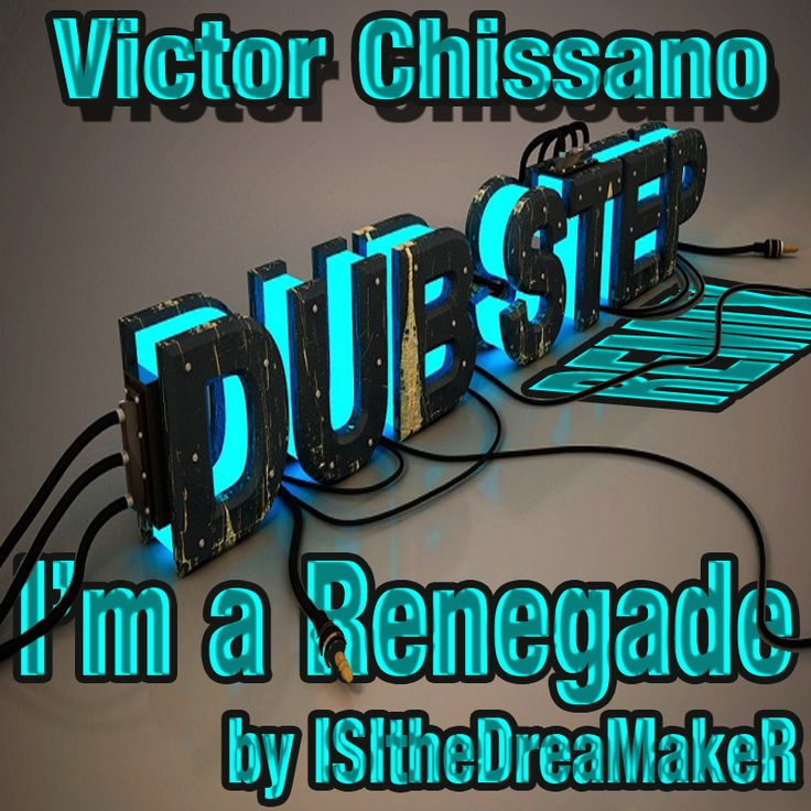 I'm Renegade Dubstep Remix  https://soundcloud.com/isithedreamaker/victor-chissano-im-a-renegade-isithedreamaker-dubstep-remix-full-lyric